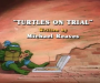 Turtle Recall #020 – Turtles on Trial